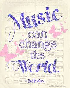 Music Can Change The World. ~ Beethoven
