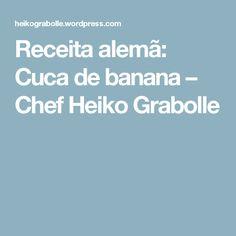 Receita alemã: Cuca de banana – Chef Heiko Grabolle