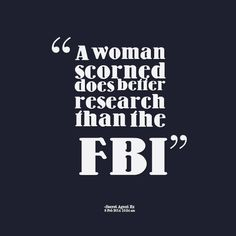 Quotes from Lora Spinella: A woman scorned does better research than the FBI - Inspirably.com