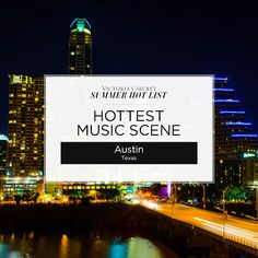 Austin, Texas was voted Hottest Music Scene on the Victoria's Secret Summer Hot List! We're on board for the delicious food trucks, tech cred & two of the biggest music festivals in the country.