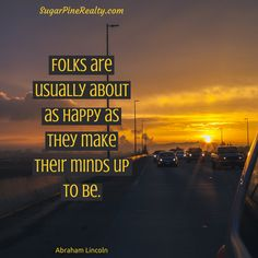 Folks are usually about as happy as they make their minds up to be. Abraham Lincoln #Quote