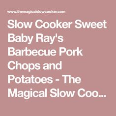 Slow Cooker Sweet Baby Ray's Barbecue Pork Chops and Potatoes - The Magical Slow Cooker
