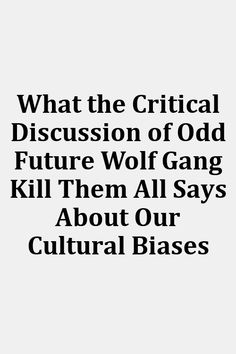 3b58098dd896 What the Critical Discussion of Odd Future Wolf Gang Kill Them All Says  About Our Cultural