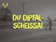 Du Dipfalscheissa! | Bayerische Sprichwörter zum Pinnen und Sammeln. Egal ob Wort, Spitzname, Spruch oder Schimpfwörter, wir haben die Besten für dich aus Bayern! Schau auch bei Instagram und Facebook rein!