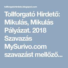 Tollforgató Hirdető: Mikulás, Mikulás Pályázat. 2018 Szavazás MySurivo.com szavazást mellőzőknek!