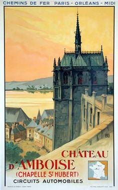 Vintage Railway Travel Poster - -Chateau d'Amboise - Chapelle Saint Hubert - by Charles Hallo. Tourism Poster, Ville France, Railway Posters, Travel Channel, Famous Places, Chapelle, Vintage Diy, Grand Tour, Travel Memories