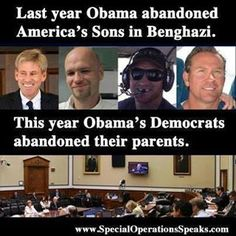 Last year Obama abandoned America's Sons in #Benghazi. This year Obama's Democrats abandoned their parents. Outrageous, callous, disrespectful, shameful.