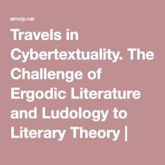 Travels in Cybertextuality. The Challenge of Ergodic Literature and Ludology to Literary Theory | ELMCIP
