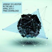 Jeremy Sylvester - In the Mix  // April 2015 // Free Download by Jeremy Sylvester on SoundCloud