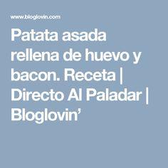 Patata asada rellena de huevo y bacon. Receta | Directo Al Paladar | Bloglovin'