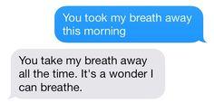You take my breath away!!