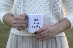 No its becky Mug $14, Taylor Swift gift  Shake it off, shake shake, shake it off.  Taylor Swift