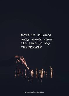 Move in silence only speak when it's to say checkmate. Life Quotes Love, Inspiring Quotes About Life, Attitude Quotes, True Quotes, Words Quotes, Wise Words, Quotes To Live By, Inspirational Quotes, Sayings