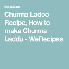 Churma Ladoo Recipe, How to make Churma Laddu - WeRecipes