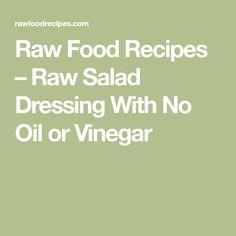 Raw Food Recipes – Raw Salad Dressing With No Oil or Vinegar