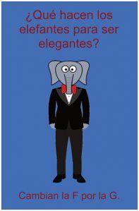 ¿Qué hacen los elefantes para ser elegantes? Cambian la f por la g                                                                                                                                                     Más