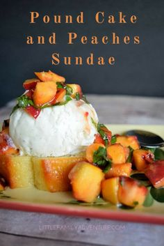 Pound Cake and Peaches Sundae - Simple and delicious dessert with fresh peaches and basil. #ad