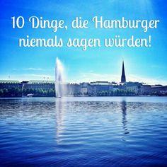 10 Dinge, die Hamburger NIEMALS sagen würden! http://typisch-hamburch.de/10-dinge-die-hamburger-niemals-sagen-wuerden/