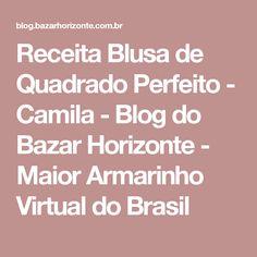 Receita Blusa de Quadrado Perfeito - Camila - Blog do Bazar Horizonte - Maior Armarinho Virtual do Brasil
