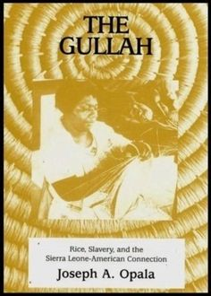 THE GULLAH: Rice, Slavery, and the Sierra Leone-American Connection  By Joseph A. Opala