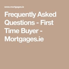 Frequently Asked Questions - First Time Buyer - Mortgages. Mortgage Calculator, New Builds, First Time, Ireland, Irish, This Or That Questions, Irish People, Irish Language