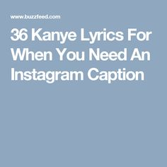 36 Kanye Lyrics For When You Need An Instagram Caption