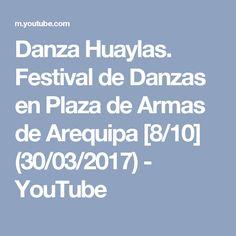 Danza Huaylas. Festival de Danzas en Plaza de Armas de Arequipa [8/10] (30/03/2017) - YouTube