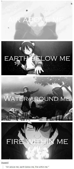Air above me, Earth below me, water around me, fire within me.