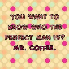 Do i sound like a lonely soul? I can answer my own questions, thank you very much! Espresso Machine Reviews, Coffee Humor, Funny Coffee, Best Coffee, Perfect Man, Lol, Words, Horse, Fun