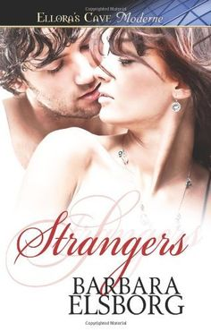 Strangers: Ellora's Cave by Barbara Elsborg. $14.10. Publication: March 11, 2011. Author: Barbara Elsborg. Publisher: Ellora's Cave (March 11, 2011)