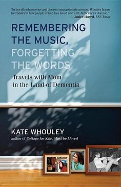 Remembering the Music, Forgetting the Words: Travels with Mom in the Land of Dementia - Whouley shares the trying, the tender, and the sometimes hilarious moments in meeting the challenge also known as Mom.   As her mother, Anne, falls into forgetting, Kate remembers for her. (Bilbary Town Library: Good for Readers, Good for Libraries)