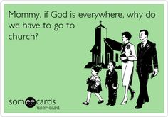 Atheism, Religion, God is Imaginary, ecard. Mommy, if god is everywhere, why do we have to go to church?