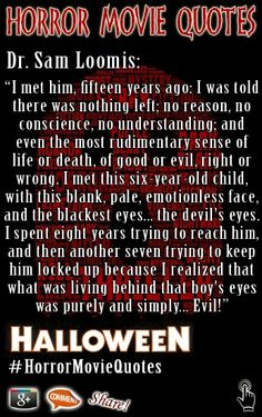 A chilling quote by Dr. Sam Loomis from in the horror film Halloween Horror Movie Quotes, Horror Movies Funny, Famous Movie Quotes, Classic Horror Movies, Scary Movies, Scary Scary, Scary Things, Halloween Film, Halloween Horror