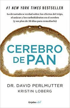 Cerebro de pan: La devastadora verdad sobre los efectos del trigo, el azúcar y los carbohidratos eBook: David Perlmutter: Amazon.es: Tienda Kindle