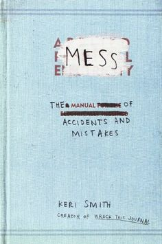 Mess: The Manual of Accidents and Mistakes by Keri Smith,http://www.amazon.com/dp/0399536000/ref=cm_sw_r_pi_dp_0U-etb180WAWD1BH