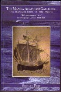 """The Manila-Acapulco Galleons : The Treasure Ships Of The Pacific: With An Annotated List Of The Transpacific Galleons 1565-1815"" by Shirley Fish - During the sixteenth to the nineteenth centuries, the transpacific treasure galleons sailed annually from Manila to Acapulco.  More info: http://www.cseashawaii.com/wordpress/2012/11/maritime-history-of-southeast-asia/"