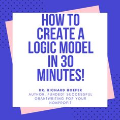2d2f3890 How to Create a Logic Model in 30 minutes is a vital course for all  grantwriters