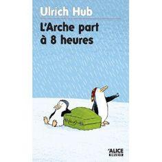 L'arche part à 8 heures - Ulrich Hub