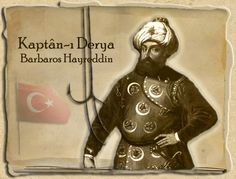 Barbaros Hayreddin ..The Biggest Navy Commander (Kaptan-ı Derya) of Ottoman Navy