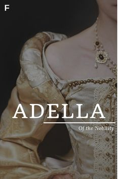 "Adella - Spanish meaning, ""Of the Nobility"" - Characters inspiration - names girl elegant names girl pretty names girl vintage names girl with nicknames baby names girl"