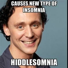 Hiddlesomnia- the inability to sleep because all you can think about is TWH