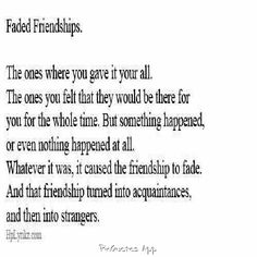 Knowing that a friendship that you cared about so much is slowly fading away...