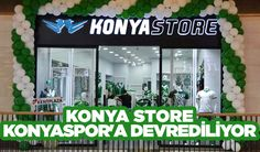 Konya Haber: Konya Store Konyaspora devrediliyor