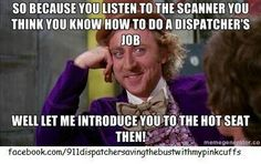 Couldn't have said it better myself!!! To all you that think, oh they just pick up a phone an say 10-4 on the radio, here have a seat....