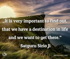 """It is very important to find out, that we have a destination in life and we want to get there."" Satuguru Sirio Ji #santmat #meditation #yoga #spiritualism #suratshabdyoga"