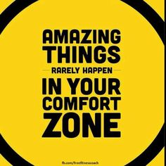 Take a step outside of your comfort zone for change.