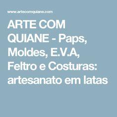 ARTE COM QUIANE -  Paps, Moldes, E.V.A, Feltro e Costuras: artesanato em latas