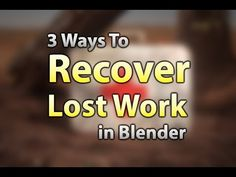 Blender - 3 Ways to Recover Lost Work Tutorial