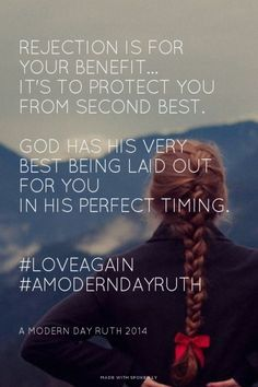 Rejection is for your benefit... It's to protect you from second best. God has His very best being laid out for you in His perfect timing. #loveagain #amoderndayruth - A Modern Day Ruth 2014 | Jenny made this with Spoken.ly