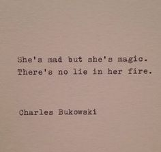 Charles Bukowski -- one of my favorite quotes. Poem Quotes, Words Quotes, Great Quotes, Quotes To Live By, Life Quotes, Inspirational Quotes, Sayings, Magic Quotes, Quotes About Magic
